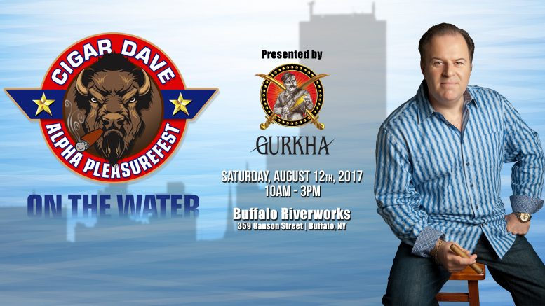 Cigar Dave Alpha PleasureFest on the Water 2017 is Saturday, August 12, 2017 at Buffalo Riverworks, presented by Gurkha Cigars