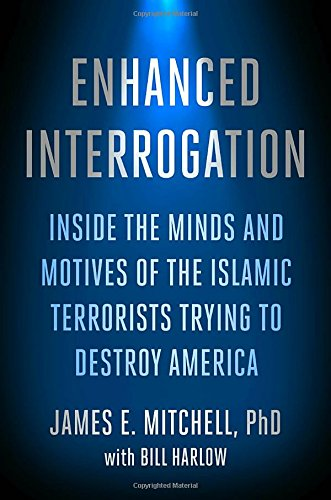 Enhanced Interrogation by Dr. James Mitchell