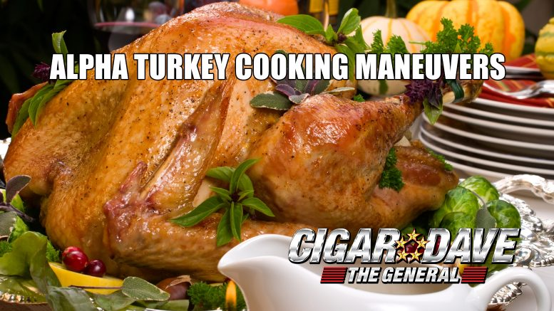 Alpha Turkey Cooking Maneuvers 2017 with Cigar Dave and Colonel Ange